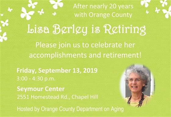Lisa Berley's Retirement Party: Fri., Sept. 13, 2019, 3-4:30 pm, Seymour Center, 2551 Homestead Rd., Chapel Hill