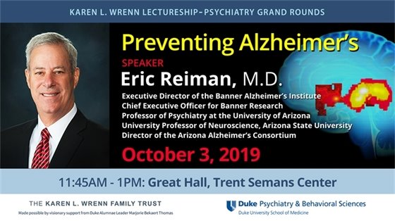 Prevent Alzheimer's, Speaker Eric Reiman MD, Oct. 3, 2019, 11:45 am - 1 pm, Duke School of Medicine, Trent Semans Center. Fee: FREE