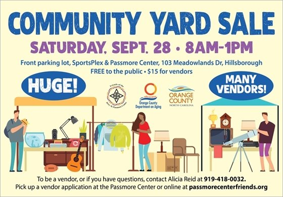 Yard Sale, 9/28/19, 8 am - 1 pm, Passmore Center-SportsPlex parking lot, 103 Meadowlands Dr., Hillsborough, NC. Free to public, $15 for vendors. Vendors call 919-418-0032 or online at www.passmorecenterfriends.org