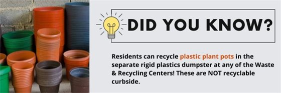 Did you know:  residents can recycle plastic plant pots in the separate rigid plastics dumpster at any of the Waste and Recycling Centers!