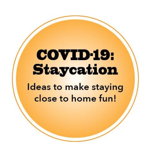 COVID-19 Staycation