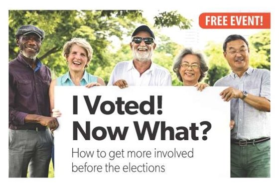 """Image of older adults holding sign that says, """"I Voted! Now What? How to get more involved before the elections. FREE Event."""""""