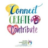 Connect, Create, Contribute - Older American's Month 2019