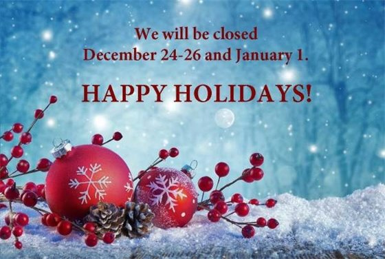 """We will be closed December 24-26 and January 1. Happy Holidays!"" on a background of snow with red ornaments and berries, and pine cones."