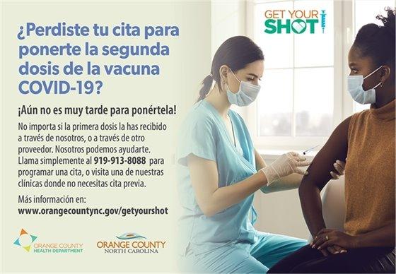?Perdiste tu cita para ponerte la segunda dosis de la vacuna COVID-19? !Aun no es muy tarde para ponertela! No importa si la primera dosis la has recibido a traves de nosotros, o a traves do otro proveedor. Nosotros podemos ayudarte. Llama simplemente al 919-913-8088 para programar una cita, o visita una de nuestras clinicas donde no necesitas cita previa. Mas informacion en: www.orangecountync.gov/getyourshot