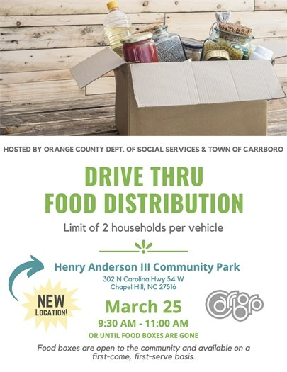 Image of a box of food items. Hosted by Orange County Department of Social Services and Town of Carrboro. Drive Thru Food Distribution. Limit of 2 households per vehicle. Henry Anderson III Community Park. 302 N Carolina Highway 54 West, Chapel Hill, NC 27516. March 25, 9:30-11:00am or until food boxes are gone. Food boxes are open to the community and available on a first-come first-served basis.