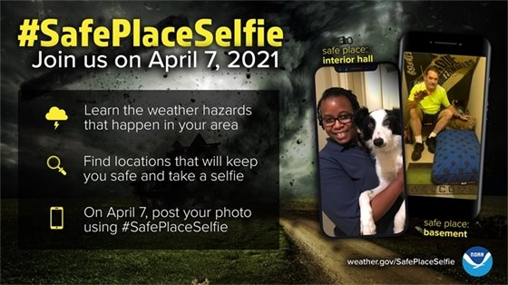 #SafePlaceSelfie Join us on April 7, 2021. Learn the weather hazards that happen in your area, find locations that will keep you safe and take a selfie. On April 7, post your photo using #safeplaceselfie