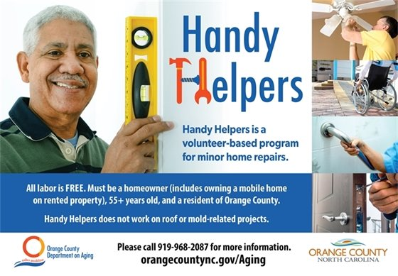 Handy Helpers, a volunteer-based program for minor home repairs. All labor FREE. Must be a homeowner (includes owning a mobile home on rented property). Must be 55+ and a resident of Orange County. For more information, call 919-968-2087.