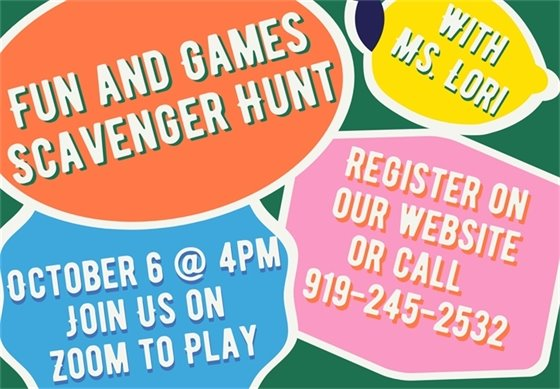 Fun and games scavenger hunt via Zoom. Click on the image to register or call 919.245.2532