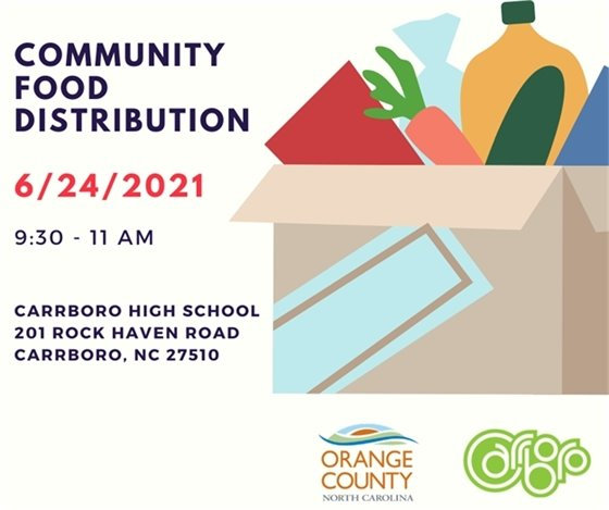 Community Food Distribution 6/24/21, 9:30-11am, Carrboro High School, 201 Rock Haven Rd., Carrboro, NC. Sponsored by Orange County NC and the Town of Carrboro.