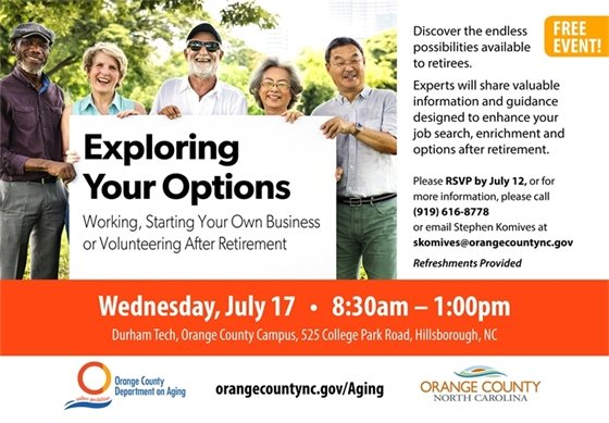Exploring Your Options: Working, Starting Your Own Business or Volunteering After Retirement. July 17, 2019, 8:30a-1:00p, Durham Tech-Orange County Center. RSVP by July 12, call 919-616-8778.