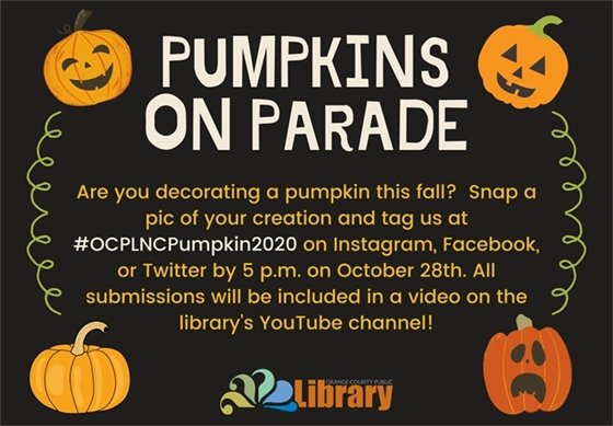 Pumpkins on Parade. Snap a pic of your decorated pumpkin, tag us #OCPLNCPumpkin2020.
