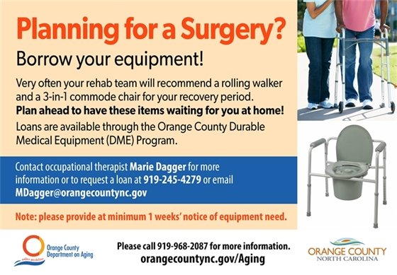 Planning for a Surgery? Borrow your equipment! Contact Marie Dagger at 919-245-4279 or mdagger@orangecountync.gov