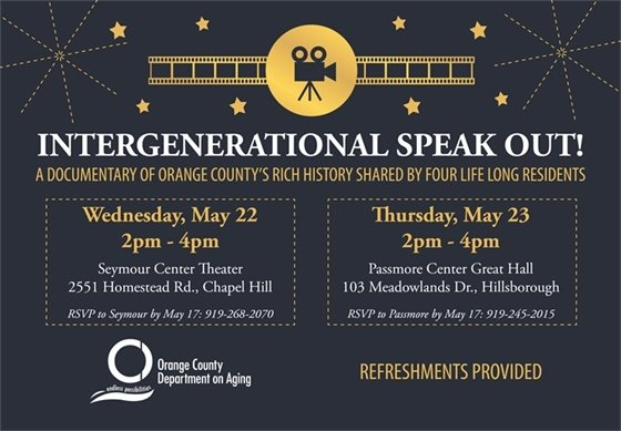 Intergenerational Speak Out! A documentary of Orange County's rich history shared by four life long residents. Wednesday, May 22, 2-4p, Seymour Center; Thursday, May 23, 2-4p, Passmore Center
