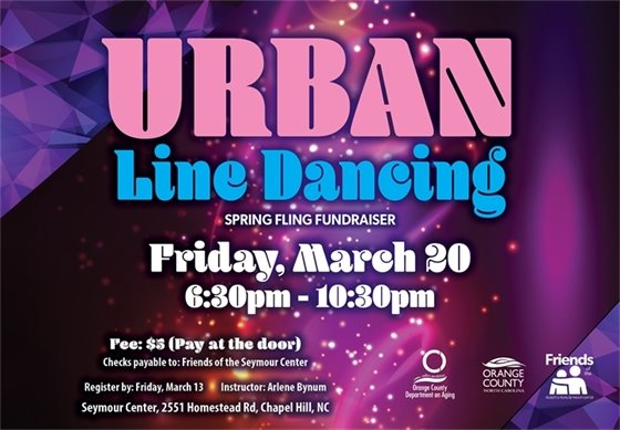 Urban Line Dancing Spring Fling Fundraiser, $5, Seymour Center, Fri, Mar 20, 6:30-10:30pm. Register by Mar 13, call 919-968-2070.