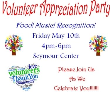 Volunteer Appreciation Party. Food! Music! Recognition, Friday, May 10, 4-6 pm, Seymour Center. Please Join Us!
