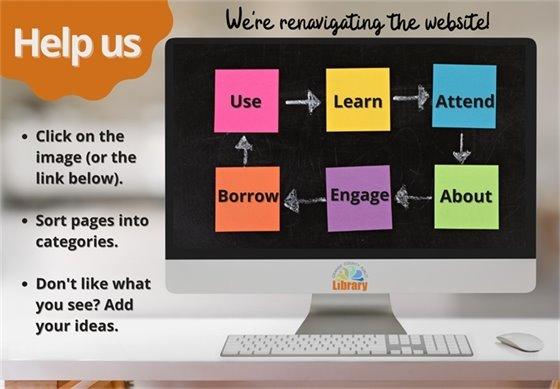 We're re-navigating the website. Help us. Click on the image (or the link below). Sort pages into categories. Don't like what you see? Add your ideas. Use. Learn. Attend. About. Engage. Borrow. Estamos volviendo a navegar por el sitio web. Ayúdenos. Haga clic en la imagen (o en el enlace de abajo). Clasifique las páginas en categorías. ¿No le gusta lo que ve? Agregue sus ideas. Usar. Aprender. Atender. Sobre. Participar. Pedir prestado.