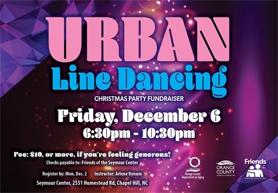 Urban Line Dancing Christmas Party Fundraiser, Fri, Dec 6, 6:30-10:30 pm, Seymour Center, 2551 Homestead Rd., Chapel Hill, NC, Fee: $10, checks payable to: Friends of the Seymour Center; call 919-968-2070.