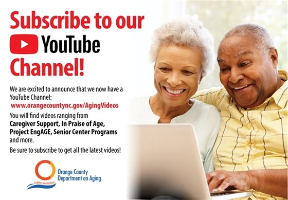 Subscribe to our YouTube Channel at www.orangecountync.gov/AgingVideos for Caregiver Support, Project EngAGE, Senior Center Programs and more. Subscribe to get all of the latest videos!