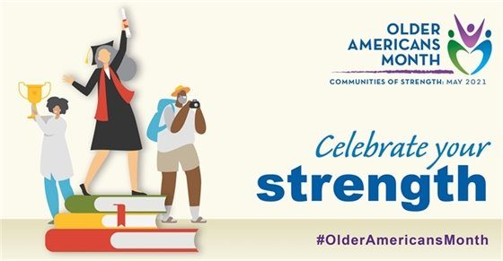 Older Americans Month May 2021 - Celebrate your strength! #OlderAmericansMonth