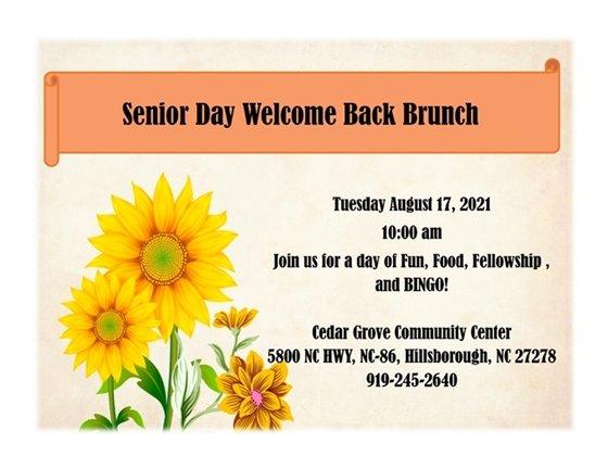 Senior Day Welcome Back Brunch, Tue, Aug 17, 2021, 10 am. Fun, food, fellowship, Bingo!. Cedar Grove Community Center, 5800 NC Hwy, NC-86, Hillsborough, NC, Ph: 919-245-2640.