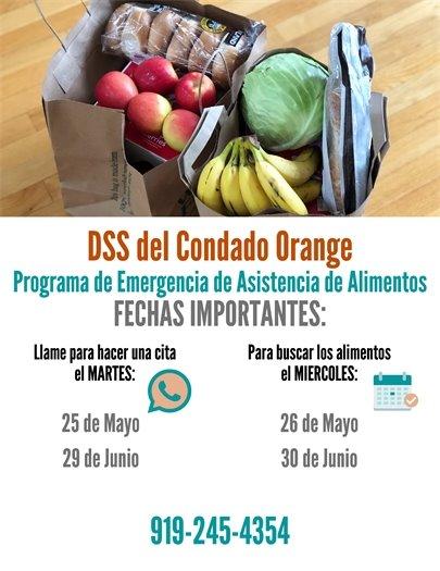 DSS del condado orange. Programa de emergencia de asistencia de alimentos. Fechas importantes: Llama para hacer una cita el martes: 25 de mayo, 29 de junio. Para buscar los alimentos el miercoles: 26 de mayo, 30 de junio. 919-245-4354
