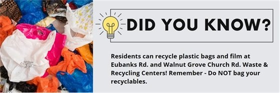 Residents can recycle plastic bags and film at Eubanks Road and Walnut Grove Church Road Waste & Recycling Centers!  Remember, do not bag your recyclables!