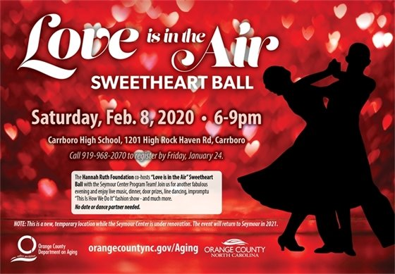 Love is in the Air Sweetheart Ball, Sat. Feb. 8, 2020, 6-9pm, Carrboro High School, 1201 High Rock Haven Rd., Carrboro, NC. Call 919-968-2070 by Jan 24 to register. Live music, dinner dancing, imprompt fashion show, door prizes and more!