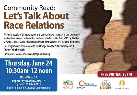 """FREE Virtual Event: Community Read: Let's Talk About Race Relations. Inviting everyone to take part in this community read and discusison of """"The Sum of Us"""" by Heather McGhee. Special Guest, Hillsborough Mayor, Jenn Weaver, will lead the virtual discussion. Thu, Jun 24, 10:30am-12noon. Register by Thur, Jun 17, call 919-245-2015. Phone#/Link provided at registration"""