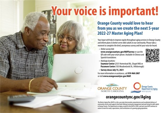 Your voice is important! Orange County would love to hear from you as we create the next 5-year 2022-27 Master Aging Plan! Your input will help to improve equity throughyout aging services in Orange County and inform plans to better serve older adults in our community. Please take a moment to complete the brief anonymous survey and let your voice be heard.