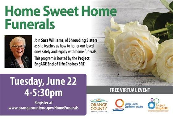 Home Sweet Home Funerals presented by Sara Williams, Shrouding Sisters. 6/22, 4-5:30p, Register www.orangecountync.gov/HomeFunerals
