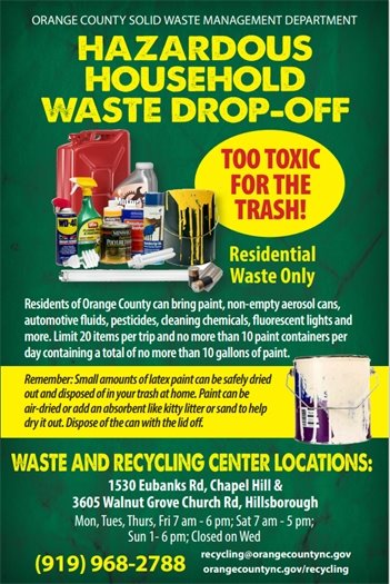 Household Hazardous Waste Drop-off sites:  1530 Eubanks Rd, Chapel Hill and 3605 Walnut Grove Church Rd, Hillsborough.